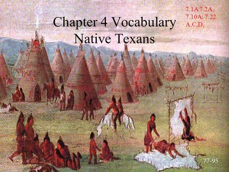 Chapter 4 Vocabulary Native Texans 7.1A 7.2A, 7.10A, 7.22 A,C,D, 77-95.