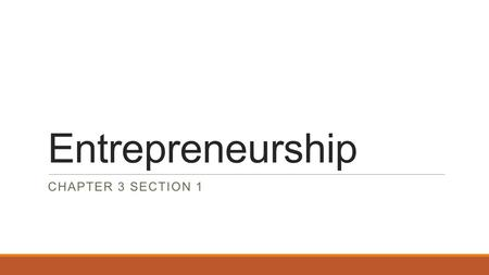 Entrepreneurship CHAPTER 3 SECTION 1.  To begin the entrepreneurial process, the first step is to identify a business opportunity.  The internet has.