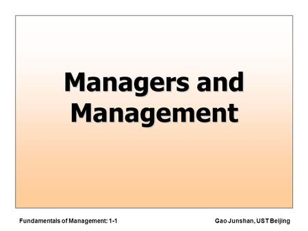 Fundamentals of Management: 1-1Gao Junshan, UST Beijing Managers and Management.