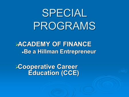 SPECIAL PROGRAMS  ACADEMY OF FINANCE Be a Hillman Entrepreneur Be a Hillman Entrepreneur  Cooperative Career Education (CCE)