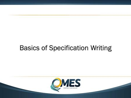 Basics of Specification Writing. Extract from 1997 audit:  A well-written specification can do more to assure success of the acquisition effort than.