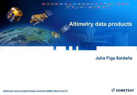 Altimeter and scatterometer seminar SMHI, March 2012 Altimetry data products Julia Figa Saldaña.