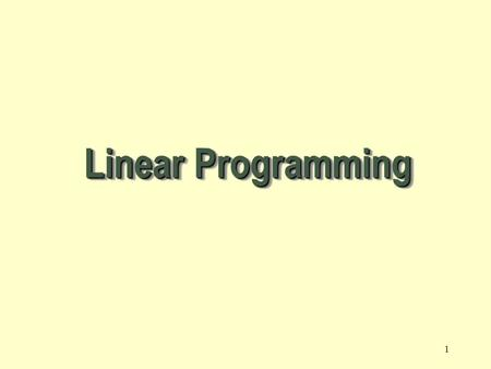 1 Linear Programming 2 A Linear Programming model seeks to maximize or minimize a linear function, subject to a set of linear constraints. The linear.