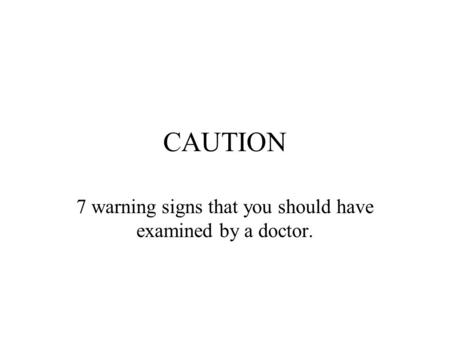 CAUTION 7 warning signs that you should have examined by a doctor.