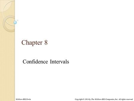 Chapter 8 Confidence Intervals Copyright © 2014 by The McGraw-Hill Companies, Inc. All rights reserved.McGraw-Hill/Irwin.