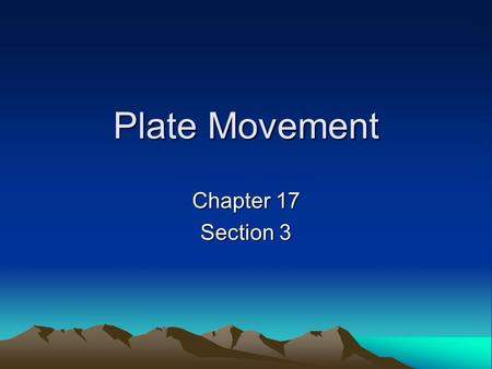 Plate Movement Chapter 17 Section 3. Plate Tectonics Theory that describes how tectonic plates move and shape Earth's surface –They move in different.