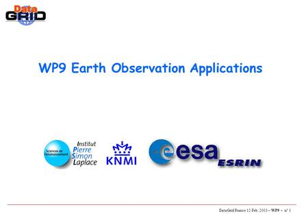 DataGrid France 12 Feb. 2003 – WP9 – n° 1 WP9 Earth Observation Applications.