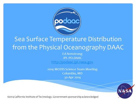 Sea Surface Temperature Distribution from the Physical Oceanography DAAC Ed Armstrong JPL PO.DAAC  2014 MODIS Science Team Meeting.
