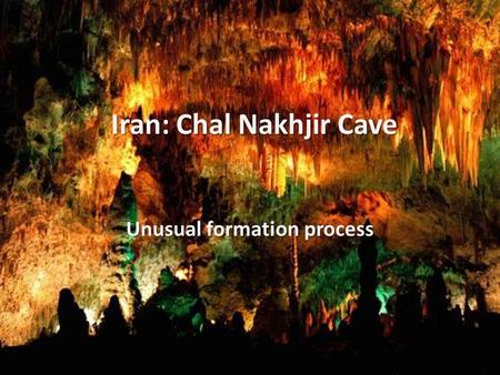 Iran: Chal Nakhjir Cave Unusual formation process.