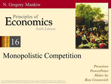 Monopolistic Competition Premium PowerPoint Slides by Ron Cronovich © 2012 Cengage Learning. All Rights Reserved. May not be copied, scanned, or duplicated,