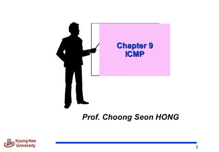1 Kyung Hee University Prof. Choong Seon HONG Chapter 9 ICMP.