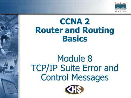 CCNA 2 Router and Routing Basics Module 8 TCP/IP Suite Error and Control Messages.