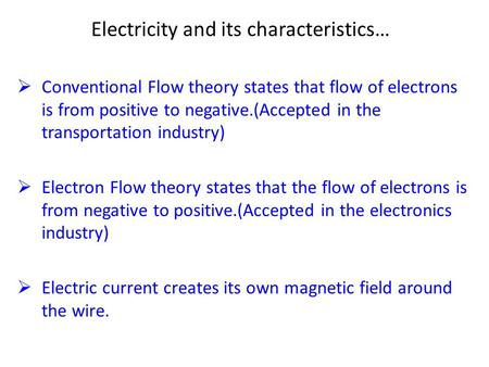 Electricity and its characteristics…  Conventional Flow theory states that flow of electrons is from positive to negative.(Accepted in the transportation.