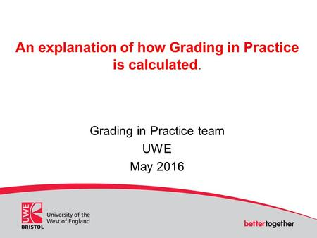 An explanation of how Grading in Practice is calculated. Grading in Practice team UWE May 2016.
