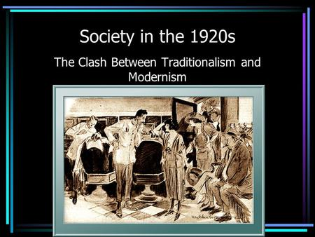 Society in the 1920s The Clash Between Traditionalism and Modernism.