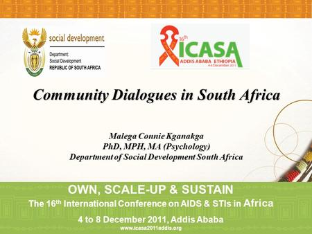 Community Dialogues in South Africa Malega Connie Kganakga PhD, MPH, MA (Psychology) Department of Social Development South Africa OWN, SCALE-UP & SUSTAIN.