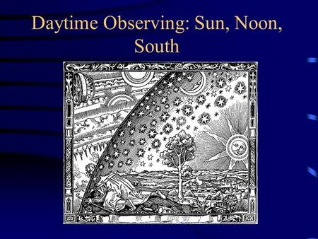 "Daytime Observing: Sun, Noon, South. Why are Polaris and the Sun in opposite directions? They are not exactly, because ""the north direction"" and ""the."