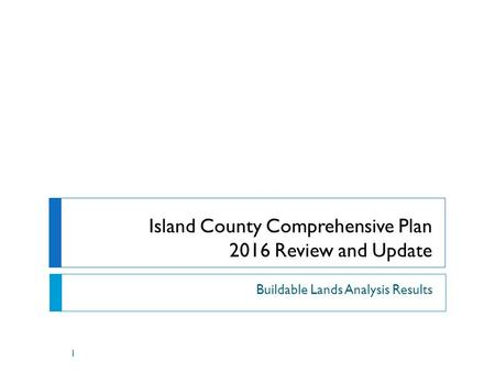 Island County Comprehensive Plan 2016 Review and Update Buildable Lands Analysis Results 1.
