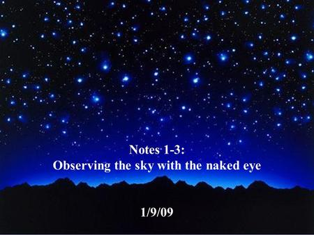 Notes 1-3: Observing the sky with the naked eye 1/9/09.