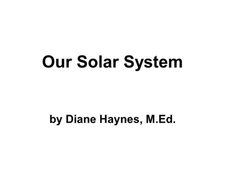 Our Solar System by Diane Haynes, M.Ed.. This is our solar system.