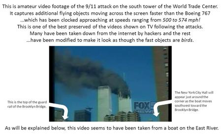 This is amateur video footage of the 9/11 attack on the south tower of the World Trade Center. It captures additional flying objects moving across the.