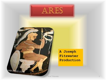 1Ares Fitzwater A Joseph Fitzwater Production. Ares Childhood Ares was the only son of Zeus and his wife Hera He was disliked strongly by his father;