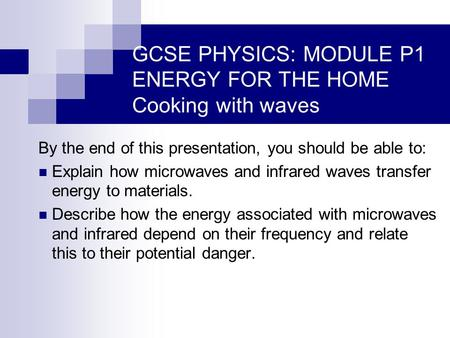 By the end of this presentation, you should be able to: Explain how microwaves and infrared waves transfer energy to materials. Describe how the energy.