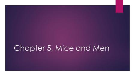 "Chapter 5, Mice and Men. Characterisation  Lennie ""Suddenly his anger rose, god damn you… why do you got to get killed, you ain't so little as mice"""