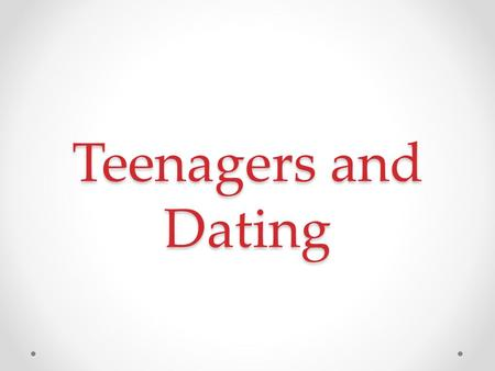 Teenagers and Dating. Dating Dating, like adolescence, is not a cultural universal o Only found in societies that allow one to choose their own partners.