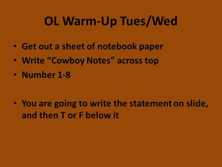 "OL Warm-Up Tues/Wed Get out a sheet of notebook paper Write ""Cowboy Notes"" across top Number 1-8 You are going to write the statement on slide, and then."