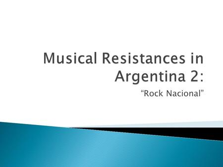 """Rock Nacional"".  Rock had existed in Argentina and Latin America since its origins in the 50's, however generally musicians played English Language."