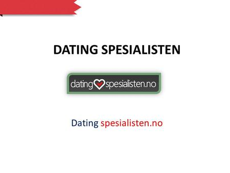 DATING SPESIALISTEN Dating spesialisten.no. DatingSpesialisten.no try to give you the most current information and facts about all the reported dating.