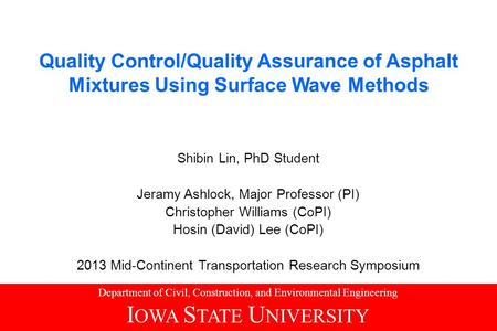 Quality Control/Quality Assurance of Asphalt Mixtures Using Surface Wave Methods Shibin Lin, PhD Student Jeramy Ashlock, Major Professor (PI) Christopher.