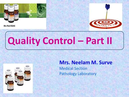 Mrs. Neelam M. Surve Medical Section Pathology Laboratory Quality Control – Part II.