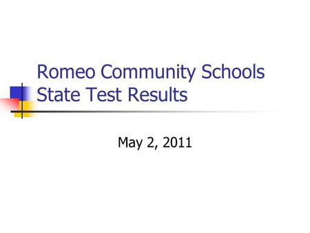 Romeo Community Schools State Test Results May 2, 2011.