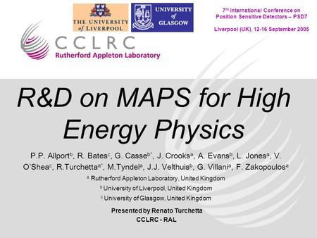 Presented by Renato Turchetta CCLRC - RAL 7 th International Conference on Position Sensitive Detectors – PSD7 Liverpool (UK), 12-16 September 2005 R&D.