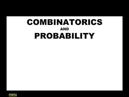 COMBINATORICS AND PROBABILITY T BOLAN menu. MENU COMBINATORICS: BASICS COMBINATION / PERMUTATION PERMUTATIONS with REPETITION BINOMIAL THEOREM (light)