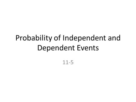Probability of Independent and Dependent Events 11-5.