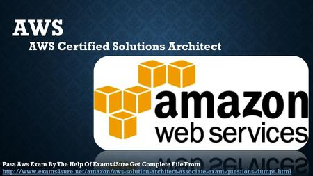 AWS AWS Certified Solutions Architect PassExam By The Help Of Exams4Sure Get Complete File From Pass Aws Exam By The Help Of Exams4Sure Get Complete File.