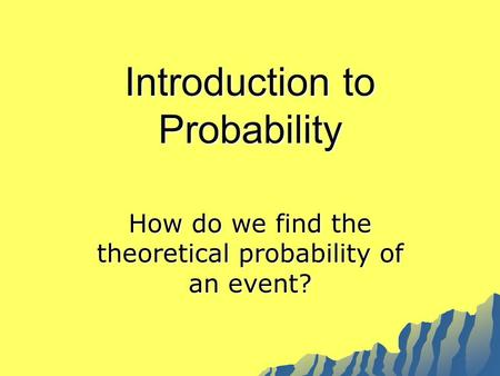 Introduction to Probability How do we find the theoretical probability of an event?
