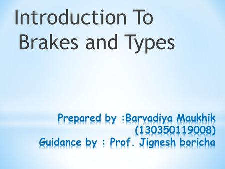 Introduction To Brakes and Types. What are brakes? A mechanical device Prevents motion of moving body.
