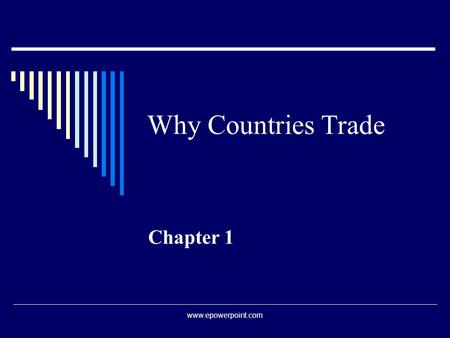 Why Countries Trade Chapter 1 www.epowerpoint.com.