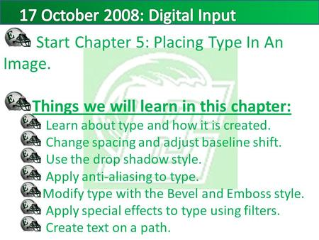 Start Chapter 5: Placing Type In An Image. Things we will learn in this chapter: Learn about type and how it is created. Change spacing and adjust baseline.