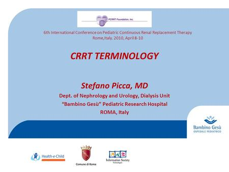 "CRRT TERMINOLOGY Stefano Picca, MD Dept. of Nephrology and Urology, Dialysis Unit ""Bambino Gesù"" Pediatric Research Hospital ROMA, Italy 6th International."