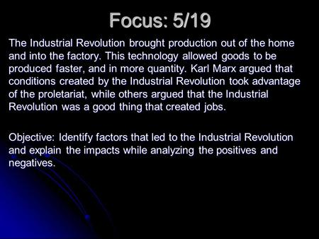 Focus: 5/19 The Industrial Revolution brought production out of the home and into the factory. This technology allowed goods to be produced faster, and.