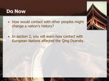 Do Now  How would contact with other peoples might change a nation's history?  In section 2, you will learn how contact with European Nations affected.