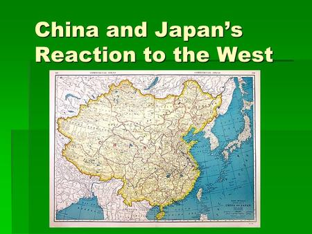 China and Japan's Reaction to the West. Chinese Resistance  Isolationists  Tributary ties to neighboring countries  Only allowed one port to be open-