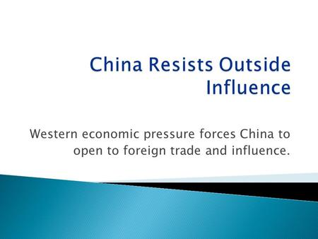 Western economic pressure forces China to open to foreign trade and influence.