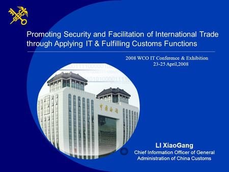 LI XiaoGang Chief Information Officer of General Administration of China Customs Promoting Security and Facilitation of International Trade through Applying.