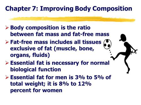 Chapter 7: Improving Body Composition ØBody composition is the ratio between fat mass and fat-free mass ØFat-free mass includes all tissues exclusive of.